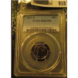 918 _ 2015 D Roosevelt Dime, PCGS slabbed MS67FB.