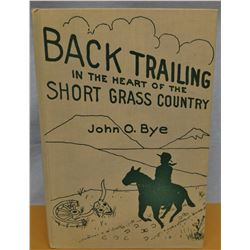 Bye, John O., Backtrailing In The Heart of The Short Grass Country, 1st, signed, near fine
