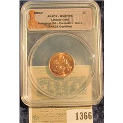 "1366 _ 2009 P ""ANACS MS67 RD Lincoln Cent Inaugural Ed. Formative Years ANACS Certified"" and slabbed"