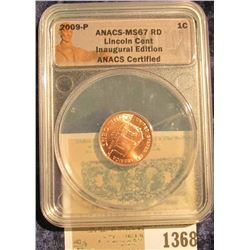 "1368 _ 2009 P ""ANACS MS67 RD Lincoln Cent Inaugural Edition"" Log Cabin ANACS Certified"" and slabbed"