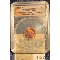 "1372 _ 2009 P ""ANACS - MS67 Lincoln Cent Inaugural Edition Presidency ANACS Certified"" and slabbed L"
