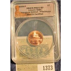 "1373 _ 2009 D ""ANACS - MS67 Lincoln Cent Inaugural Edition Presidency ANACS Certified"" and slabbed L"