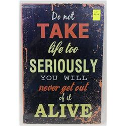 """NEW 12"""" X 8"""" DO NOT TAKE LIFE TOO SERIOUSLY, YOU"""