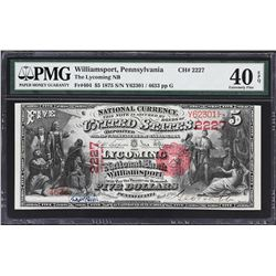 Williamsport, Pennsylvania. 1875 $5. Fr. 404. Lycoming NB. Charter 22227. PMG Extremely Fine 40 EPQ.