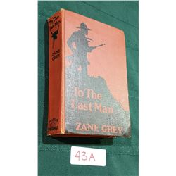 1937 TO THE LAST MAN HARD COVER NOVEL BY ZANE GREY 2ND EDITION