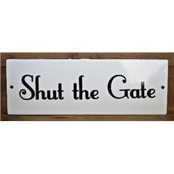 "METAL ""SHUT THE GATE "" BARN SIGNS X 4"