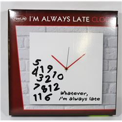 """I'M ALWAYS LATE"" CLOCK."
