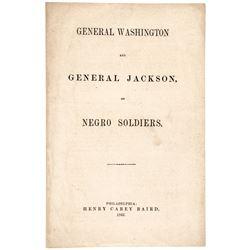 1863 Imprint GENERAL WASHINGTON + GENERAL JACKSON, ON NEGRO SOLDIERS, H.C. Baird