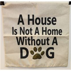 """NEW """"A HOUSE IS NOT A HOME WITHOUT A DOG"""""""