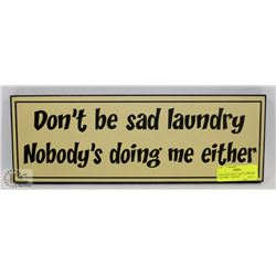 "NEW WOOD SIGN "" DON'T BE SAD LAUNDRY,  NOBODY"