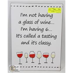 "NEW METAL SIGN "" I'M NOT HAVING A GLASS OF WINE.."