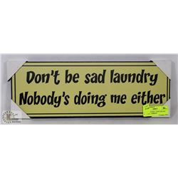 "NEW WOOD SIGN "" DON'T BE SAD LAUNDRY,  NOBODY"