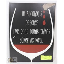 NEW METAL SIGN  IN ALCOHOL'S DEFENSE I'VE DONE