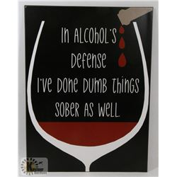 """NEW METAL SIGN """"IN ALCOHOL'S DEFENSE I'VE DONE"""