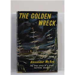McKee: The Golden Wreck: The True Story of a Great Maritime Disaster