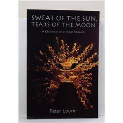 Lourie: Sweat of the Sun, Tears of the Moon: A Chronicle of an Incan Treasure