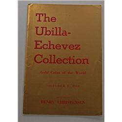 Henry Christensen. THE UBILLA-ECHEVEZ COLLECTION - GOLD COINS OF THE WORLD