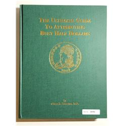 Peterson, Glenn R. The Ultimate Guide To Attributing Bust Half Dollars