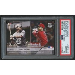 2018 Topps Now Moment of the Week #MOW1 Babe Ruth / Shohei Ohtani /17,750 (PSA 10)