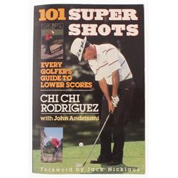 """Chi-Chi Rodríguez Signed """"101 Supershots: Every Golfer's Guide to Lower Scores"""" Paperback Cover Boo"""