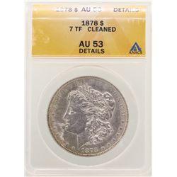 1878 7TF $1 Morgan Silver Dollar Coin ANACS AU53 Details