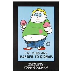 """Fat Kids Are Harder to Kidnap"" Fine Art Litho Poster (24"" x 36"") by Renowned Pop Artist Todd Goldma"