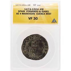 1474-1504 Spain Fernando & Isabel AE 4 Maravedis Cuenca Mint Coin ANACS VF30