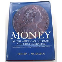 Mossman: Money of the American Colonies and Confederation - A Numismatic, Economic & Historical Corr