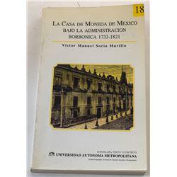 Soria: La Casa de Moneda de Mexico - Bajo la Administracion Borbonica 1733-1821