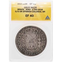 1815 Brazil Joao 960R O/S On Spanish Colonial 8 Reales Coin ANACS XF40
