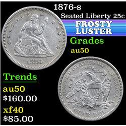 1876-s . . Seated Liberty Quarter 25c Grades AU, Almost Unc