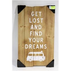 "NEW ""GET LOST AND FIND YOUR DREAMS "" SIGN"