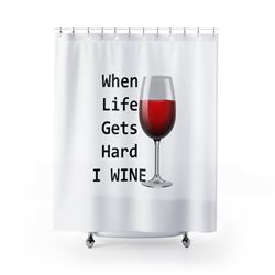 Custom Design Wine Lover Shower Curtain: WHEN LIFE GETS HARD...I WINE