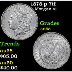 1878-p 7tf Morgan Dollar $1 Grades Choice AU