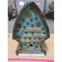 T.D. GERTZ ORIGINAL BUILT BIRD HOUSE (A PENNY FOR YOUR THOUGHTS)