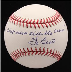 "Yogi Berra Signed OML Baseball Inscribed ""It Ain't Ours Till It's Ours"" (PSA COA)"