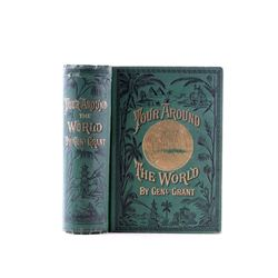 1879 A Tour Around The World by Gen. Grant 1st Ed.