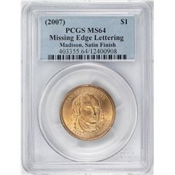 2007 $1 Madison Presidential Coin Missing Edge Lettering Error PCGS MS64 Satin Finish