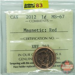 Canada One Cent : 2012 Magnetic; Red (ICCS Cert MS-67)