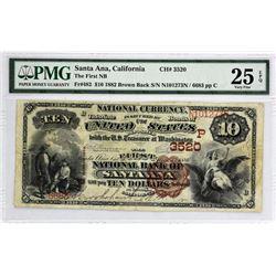 Santa Ana, California.  1882 $10 Brown Back Fr. 482. First NB. Charter 3520. PMG Very Fine 25 EPQ.