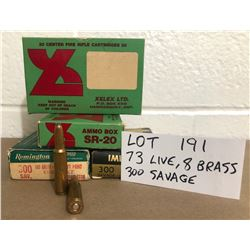AMMO: 73 X .300 SAVAGE LIVE & 8 X BRASS