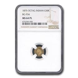 1875 Indian Octagonal 50 Cent Gold MS-64 NGC (PL\, BG-934)
