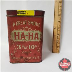 "A Great Smoke HA-HA 3 for 10 Cents Only ""Have You Tasted It?"" Tobacco Tin (6""x4""x4"")"