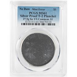 No Date Proof $1 Mint Error T-2 Silver Planchet PCGS MS61