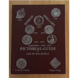 Bachtell, Lee M. Bachtell. World Dollars 1477-1877 Pictorial Guide - Addition 1479-1937