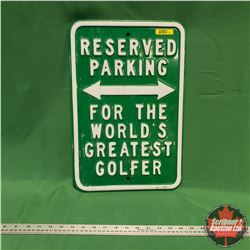 "Tin Sign ""Reserved Parking for the World's Greatest Golfer"" (18"" x 12"")"