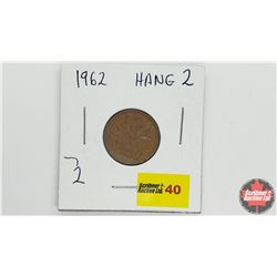 Canada One Cent - Error: 1962 Hang 2