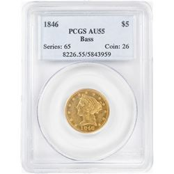 1846 $5 Liberty Head Half Eagle Gold Coin PCGS AU55 Bass Collection