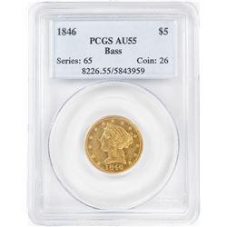 1846 $5 Liberty Head Half Eagle Gold Coin PCGS AU55 Bass Collection
