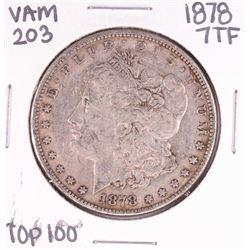 1878 7TF VAM 203 Top 100 $1 Morgan Silver Dollar Coin